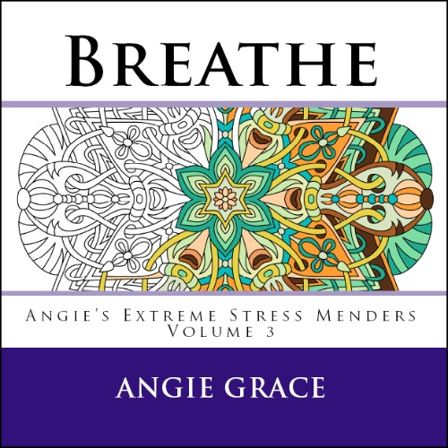 Breathe - Angie's Extreme Stress Menders Volume 3